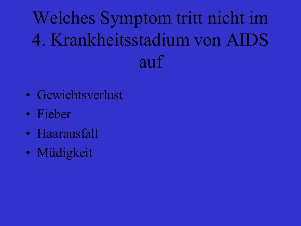 Welches Symptom tritt nicht im 4. Krankheitsstadium von AIDS auf