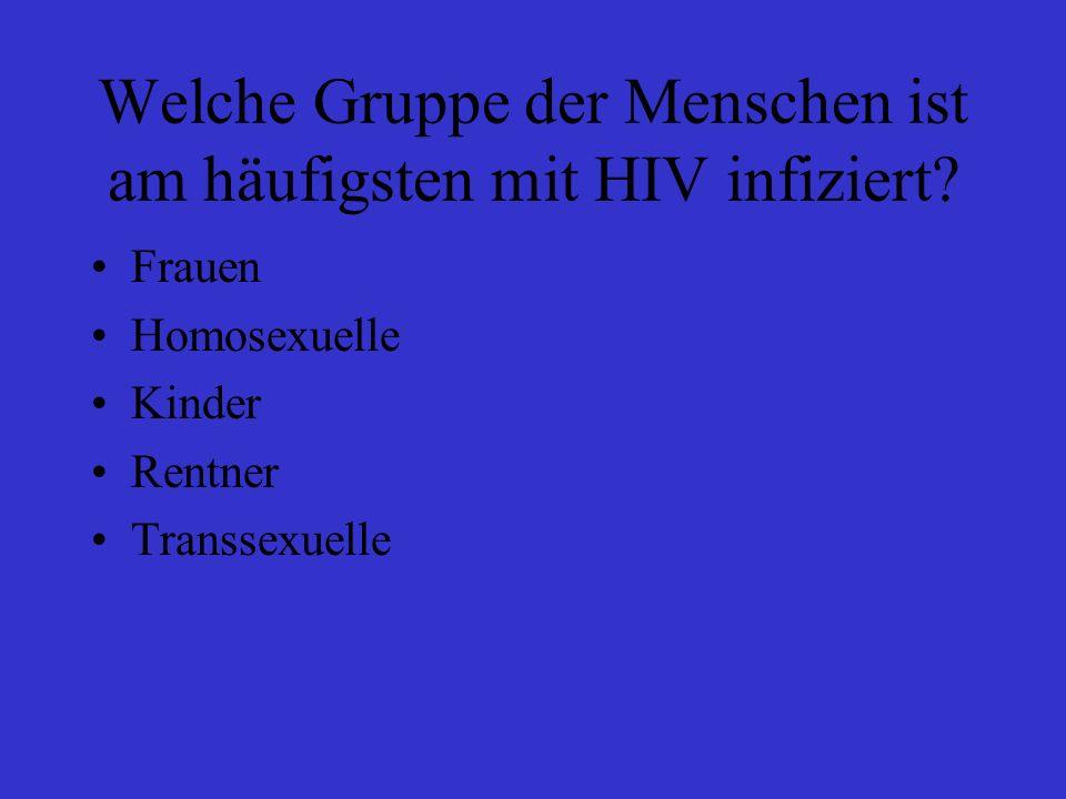 Welche Gruppe der Menschen ist am häufigsten mit HIV infiziert