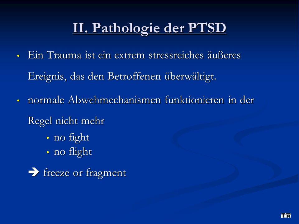 II. Pathologie der PTSD Ein Trauma ist ein extrem stressreiches äußeres Ereignis, das den Betroffenen überwältigt.