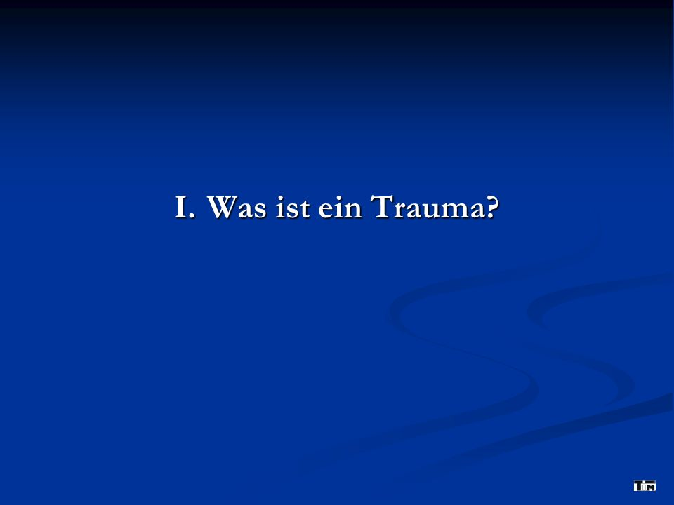 I. Was ist ein Trauma