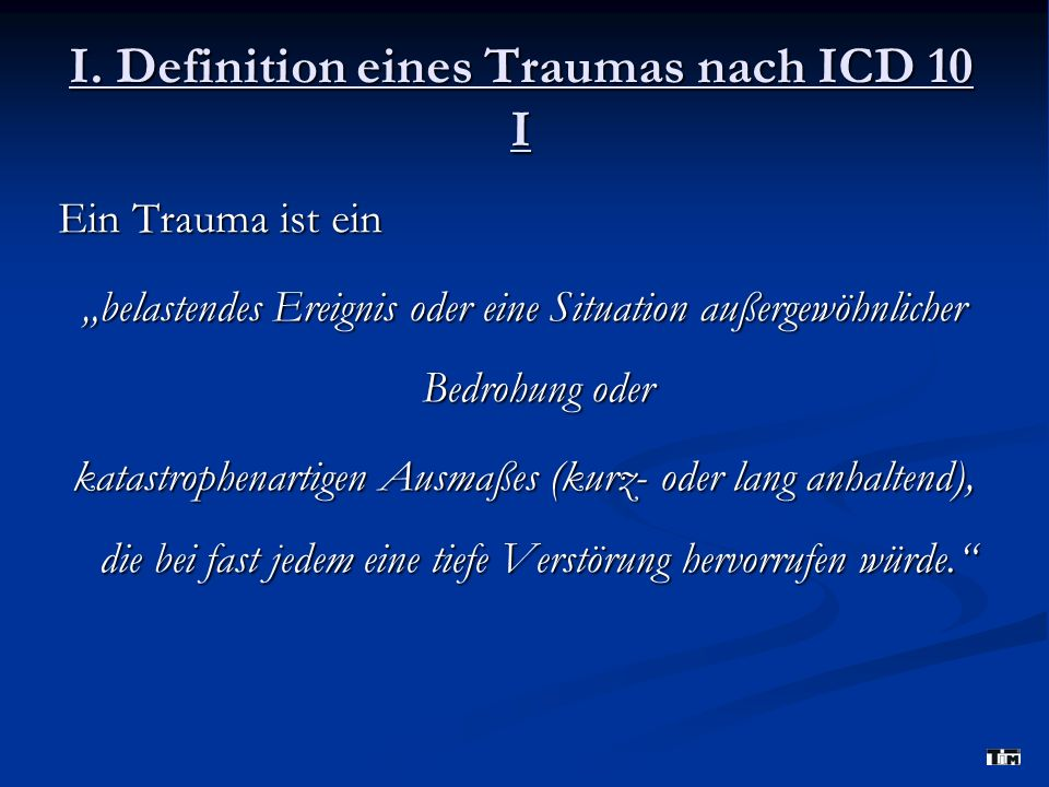 I. Definition eines Traumas nach ICD 10 I