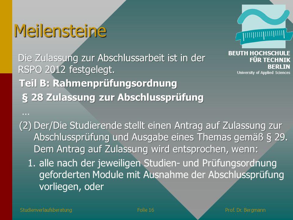 MeilensteineBEUTH HOCHSCHULE FÜR TECHNIK. BERLIN. University of Applied Sciences. Die Zulassung zur Abschlussarbeit ist in der RSPO 2012 festgelegt.