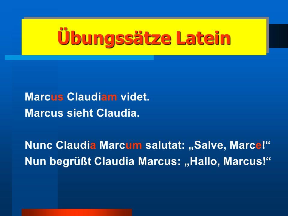 Übungssätze Latein Marcus Claudiam videt. Marcus sieht Claudia.