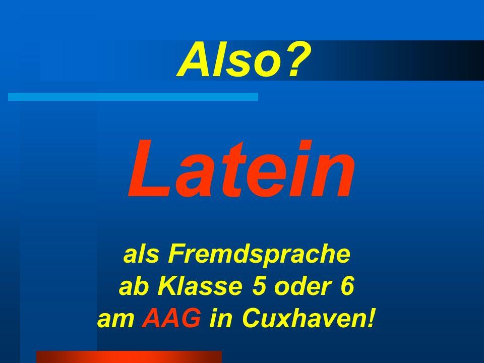 Also Latein als Fremdsprache ab Klasse 5 oder 6 am AAG in Cuxhaven!