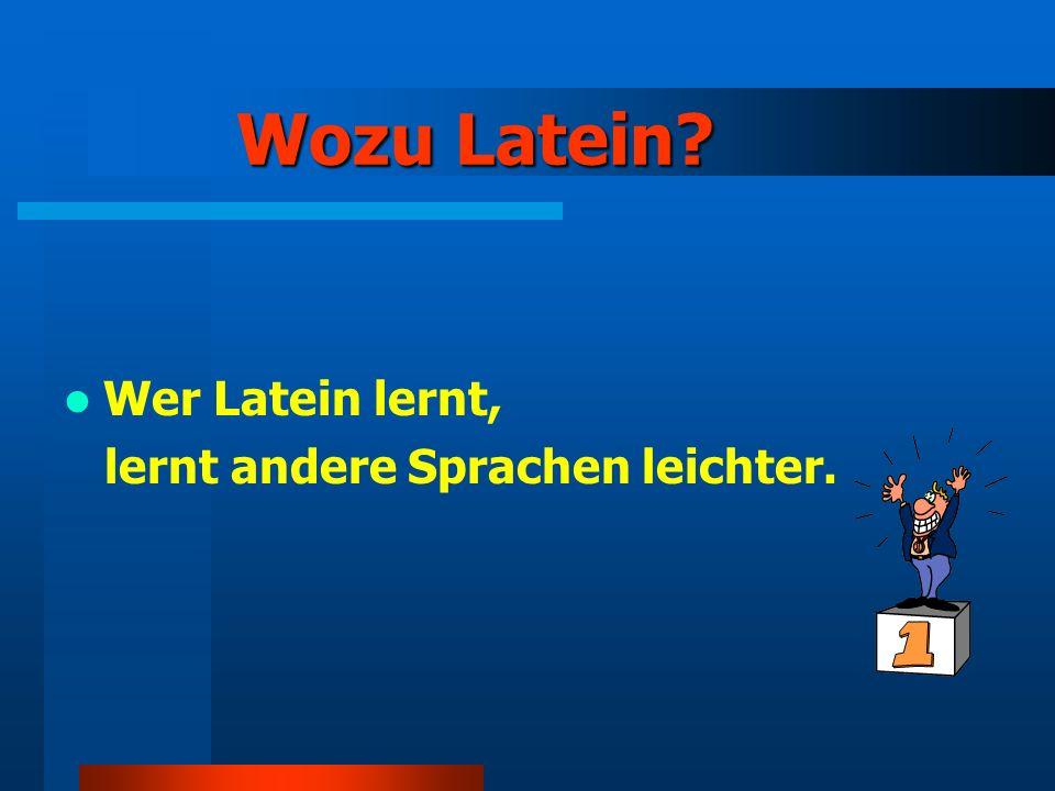 Wozu Latein Wer Latein lernt, lernt andere Sprachen leichter.