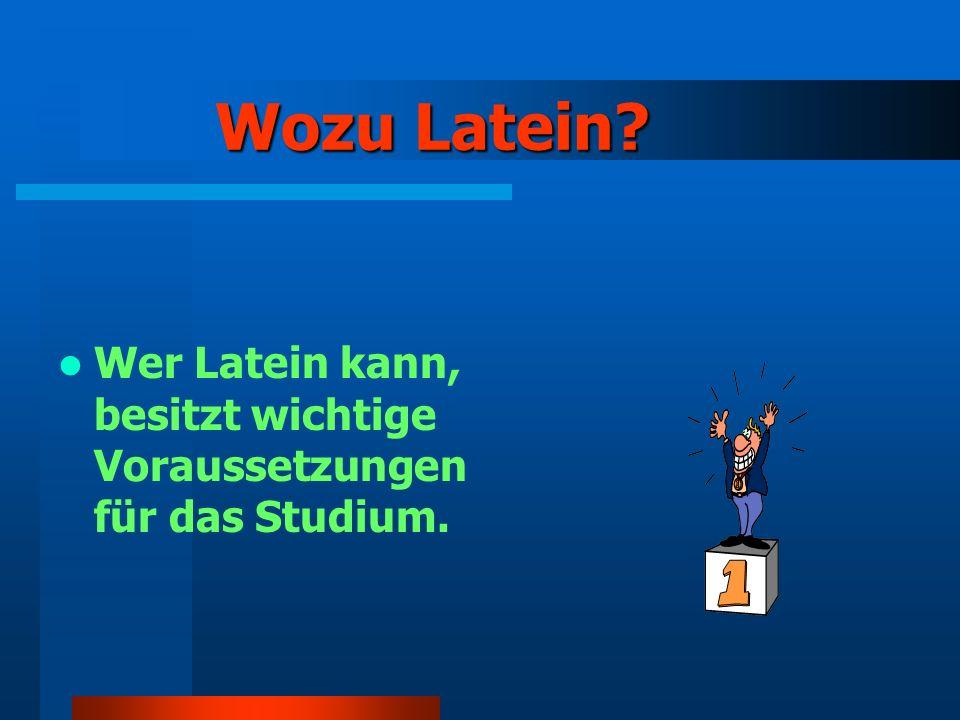 Wozu Latein Wer Latein kann, besitzt wichtige Voraussetzungen für das Studium.