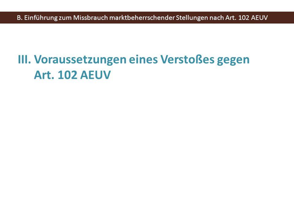 III. Voraussetzungen eines Verstoßes gegen Art. 102 AEUV