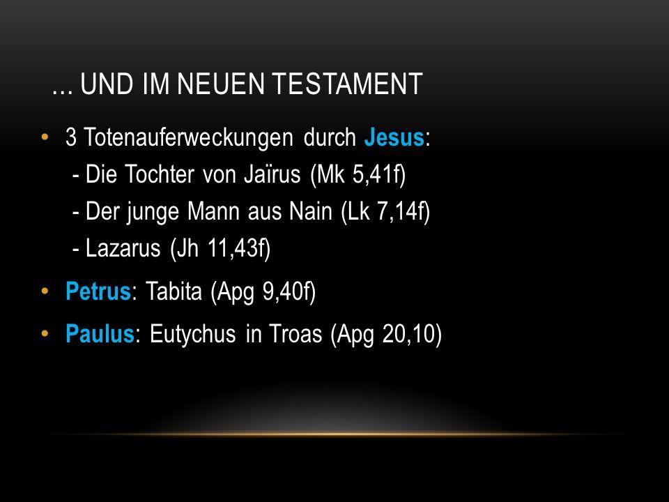 ... Und Im Neuen Testament 3 Totenauferweckungen durch Jesus:
