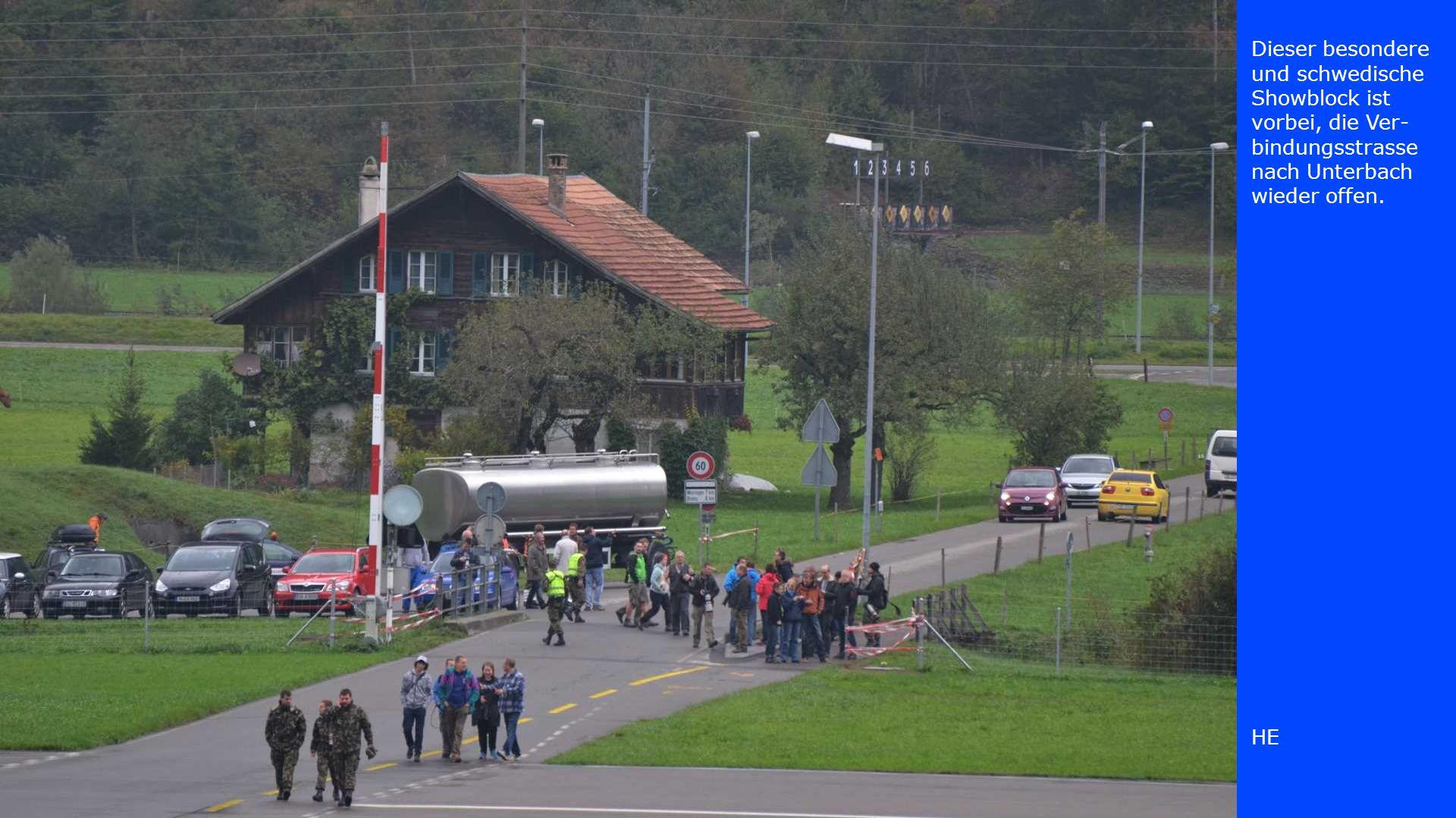 Dieser besondere und schwedische Showblock ist vorbei, die Ver-bindungsstrasse nach Unterbach wieder offen.