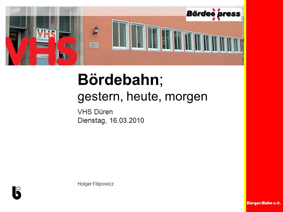 Bördebahn; gestern, heute, morgen VHS Düren Dienstag, 16.03.2010