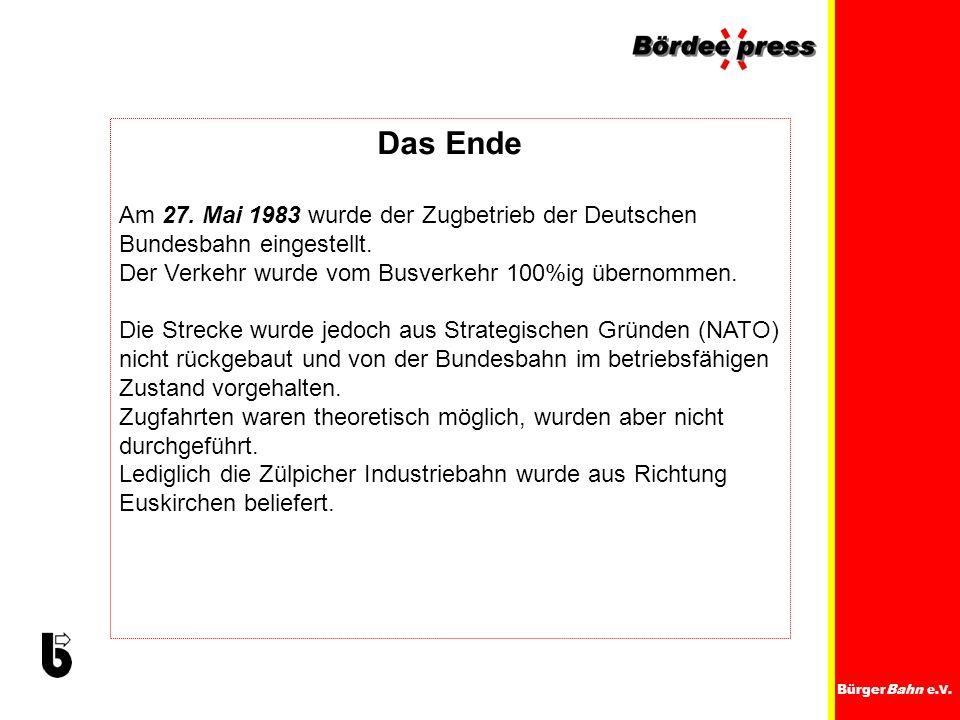 Das Ende Am 27. Mai 1983 wurde der Zugbetrieb der Deutschen Bundesbahn eingestellt. Der Verkehr wurde vom Busverkehr 100%ig übernommen.