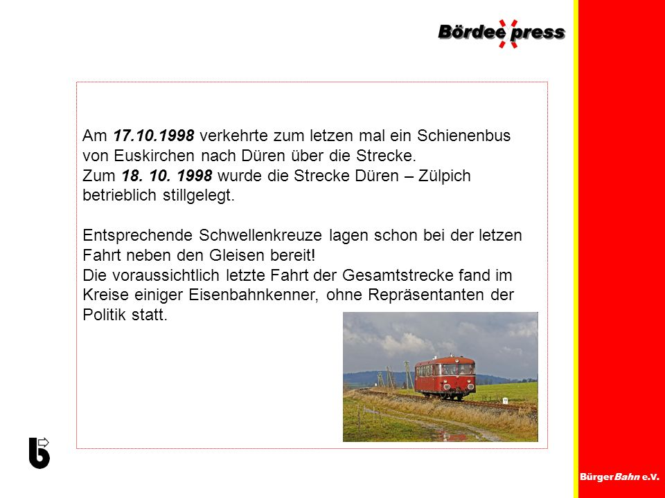 Am 17.10.1998 verkehrte zum letzen mal ein Schienenbus von Euskirchen nach Düren über die Strecke.
