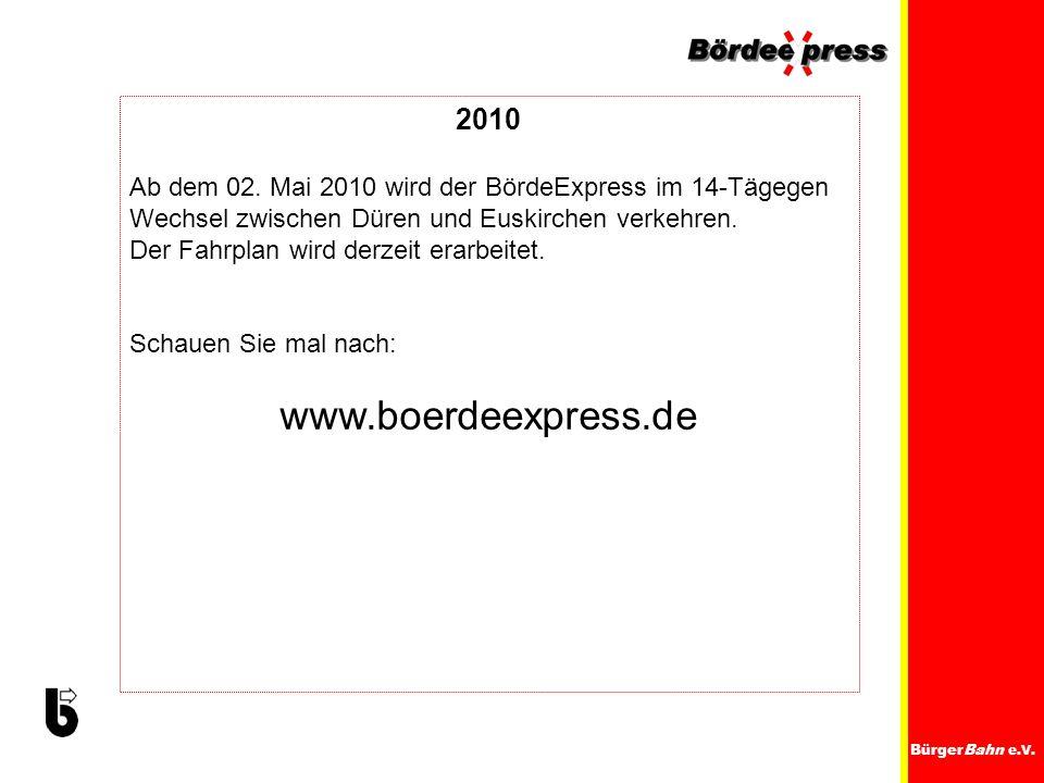 2010 Ab dem 02. Mai 2010 wird der BördeExpress im 14-Tägegen Wechsel zwischen Düren und Euskirchen verkehren.