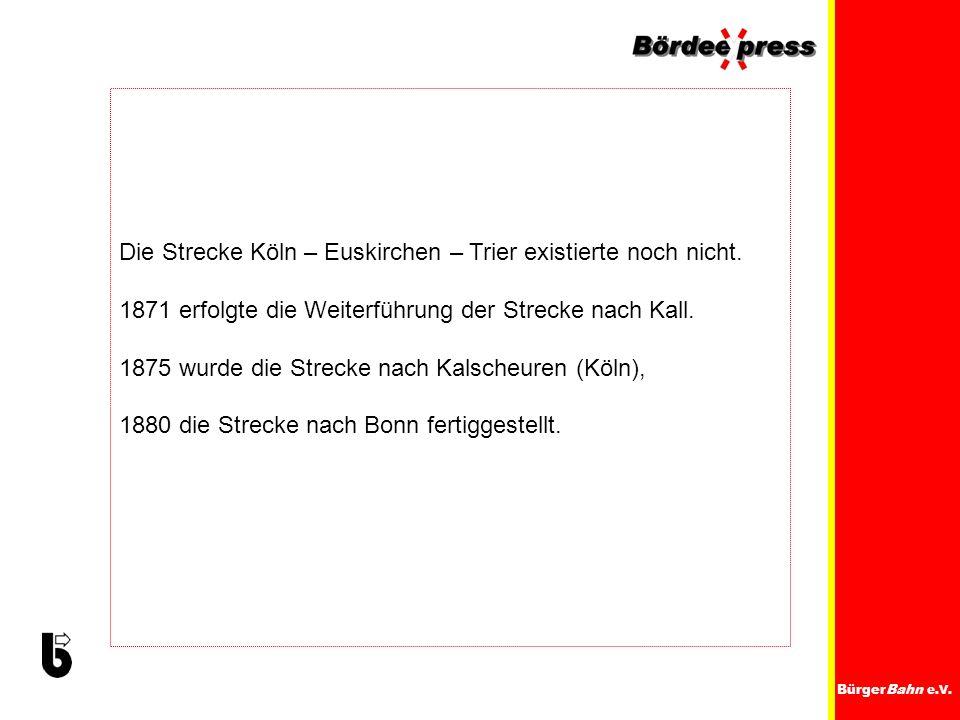 Die Strecke Köln – Euskirchen – Trier existierte noch nicht.