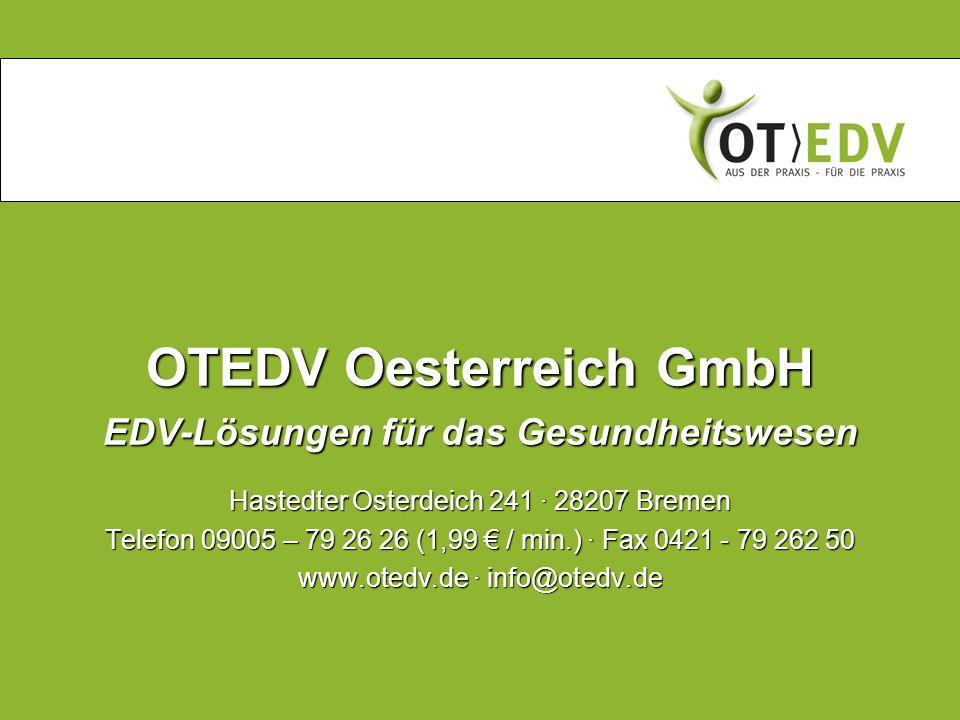 OTEDV Oesterreich GmbH EDV-Lösungen für das Gesundheitswesen Hastedter Osterdeich 241 · 28207 Bremen Telefon 09005 – 79 26 26 (1,99 € / min.) · Fax 0421 - 79 262 50 www.otedv.de · info@otedv.de