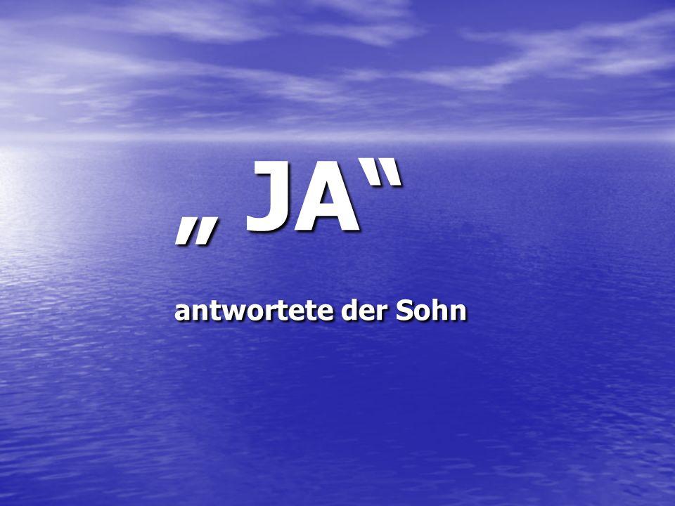 """"""" JA antwortete der Sohn"""