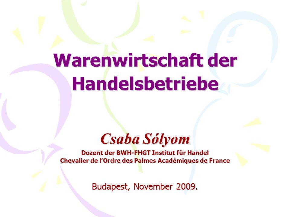 Warenwirtschaft der Handelsbetriebe Csaba Sólyom Dozent der BWH-FHGT Institut für Handel Chevalier de l'Ordre des Palmes Académiques de France Budapest, November 2009.