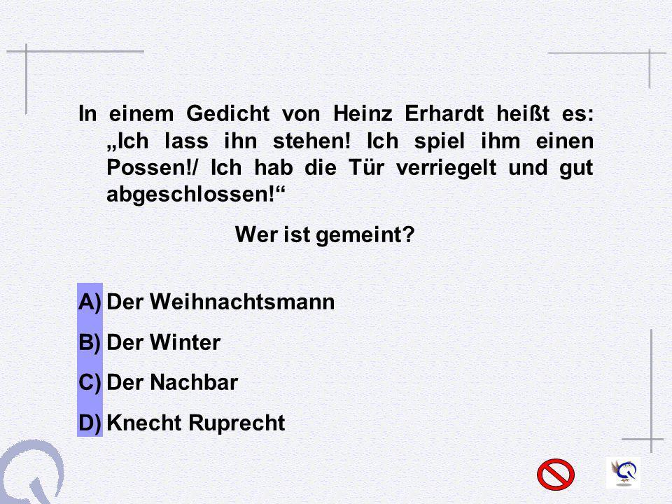 """In einem Gedicht von Heinz Erhardt heißt es: """"Ich lass ihn stehen"""