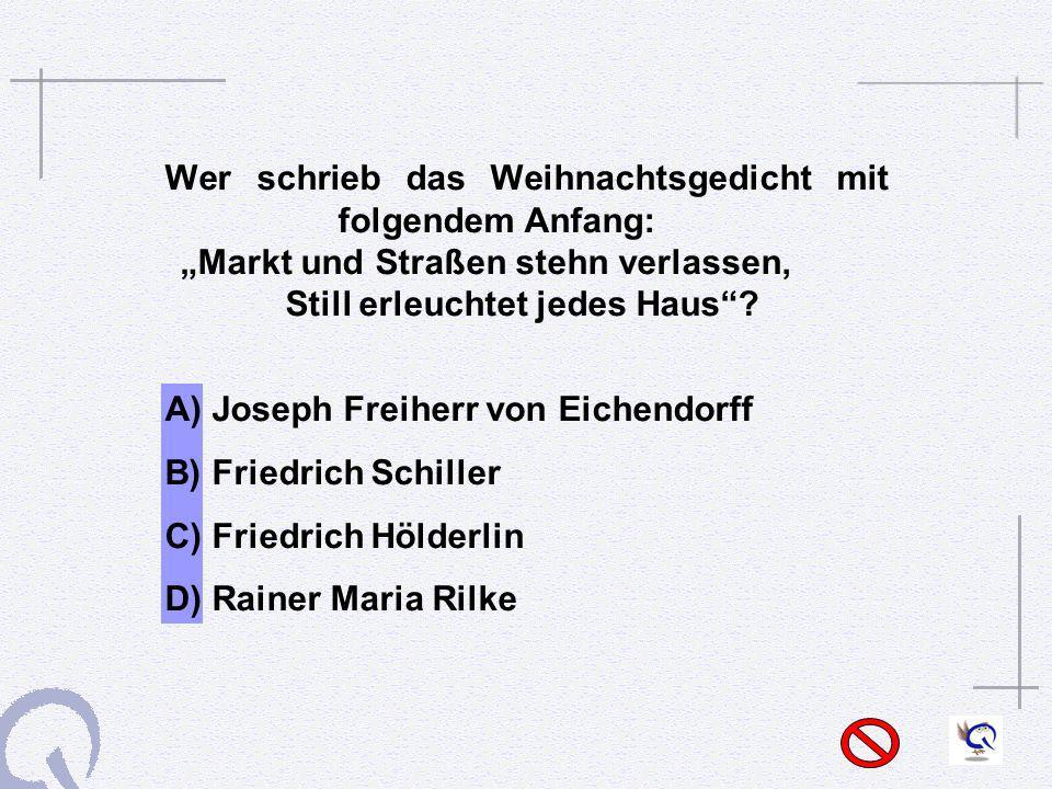A) Joseph Freiherr von Eichendorff B) Friedrich Schiller