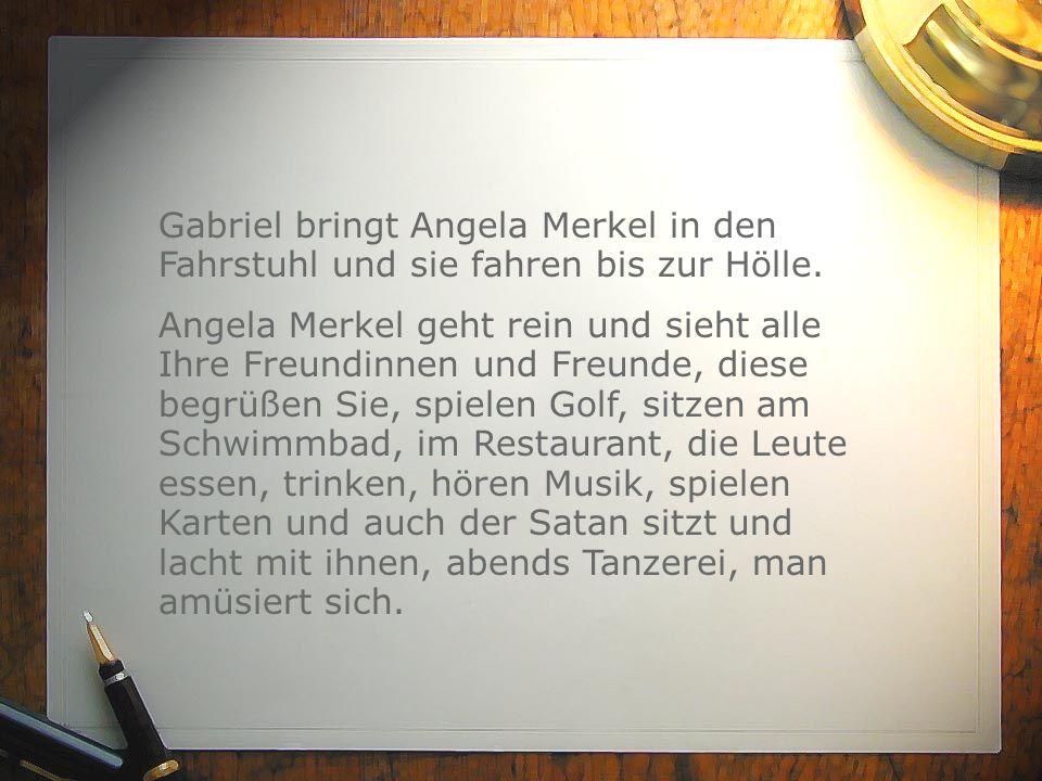 Gabriel bringt Angela Merkel in den Fahrstuhl und sie fahren bis zur Hölle.
