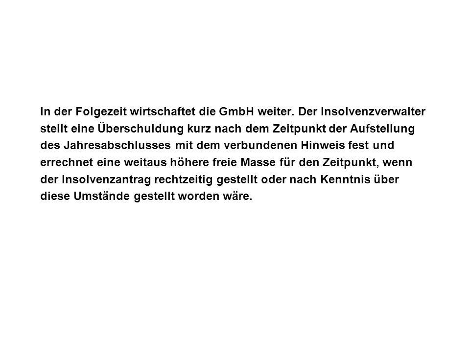 In der Folgezeit wirtschaftet die GmbH weiter. Der Insolvenzverwalter