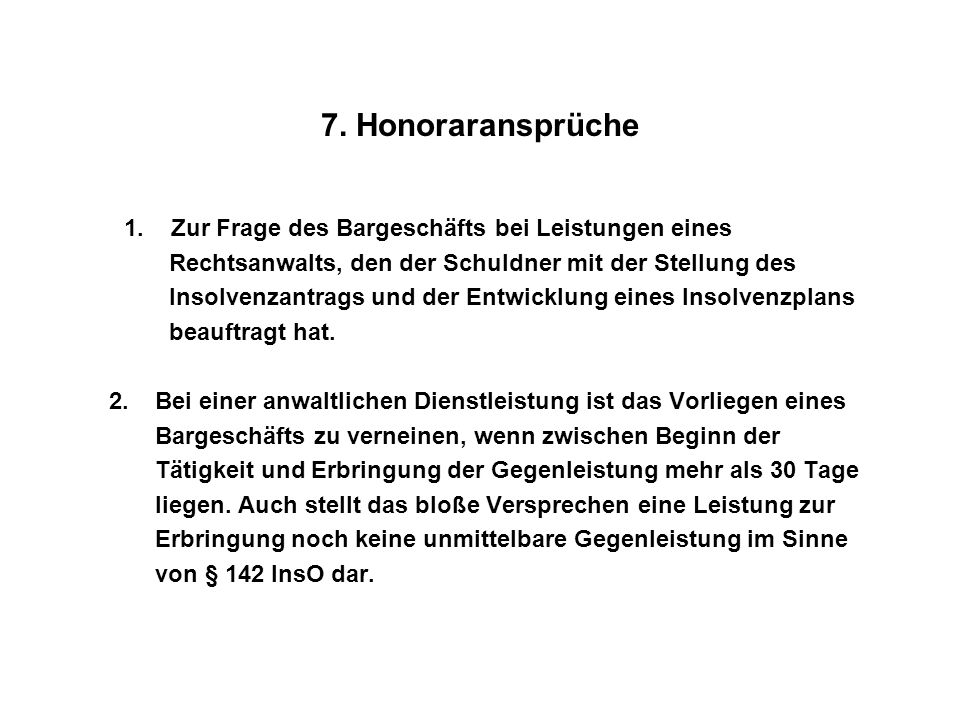 7. Honoraransprüche 1. Zur Frage des Bargeschäfts bei Leistungen eines. Rechtsanwalts, den der Schuldner mit der Stellung des.