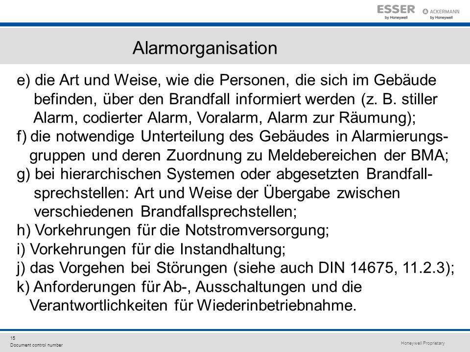 Alarmorganisation e) die Art und Weise, wie die Personen, die sich im Gebäude. befinden, über den Brandfall informiert werden (z. B. stiller.