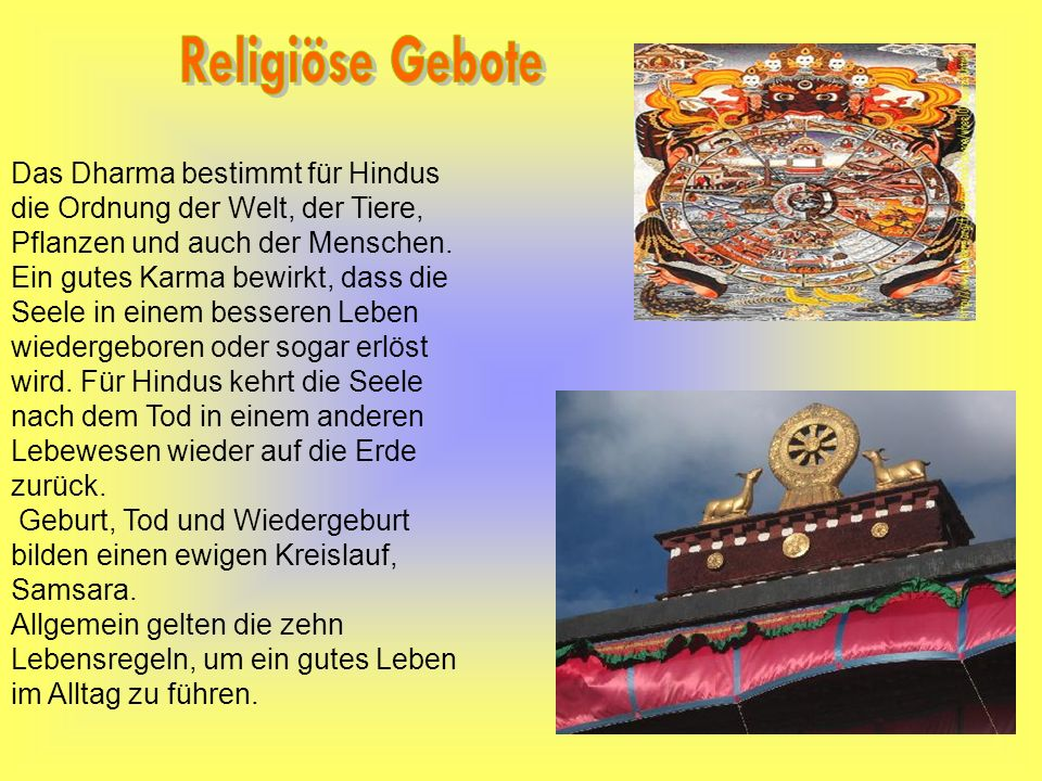 Religiöse Gebote Das Dharma bestimmt für Hindus die Ordnung der Welt, der Tiere, Pflanzen und auch der Menschen.