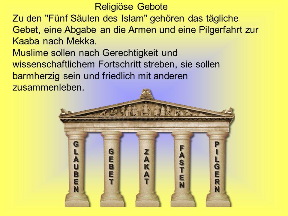 Religiöse Gebote Zu den Fünf Säulen des Islam gehören das tägliche Gebet, eine Abgabe an die Armen und eine Pilgerfahrt zur Kaaba nach Mekka.