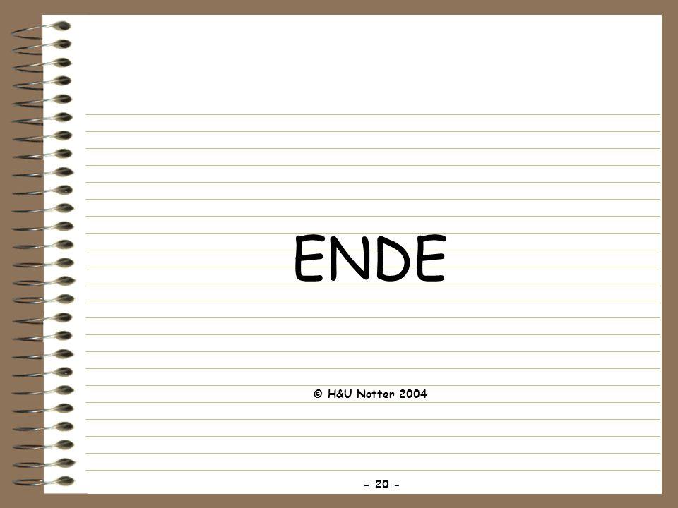 ENDE © H&U Notter 2004 - 20 -