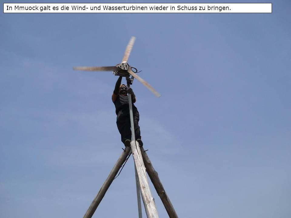 In Mmuock galt es die Wind- und Wasserturbinen wieder in Schuss zu bringen.