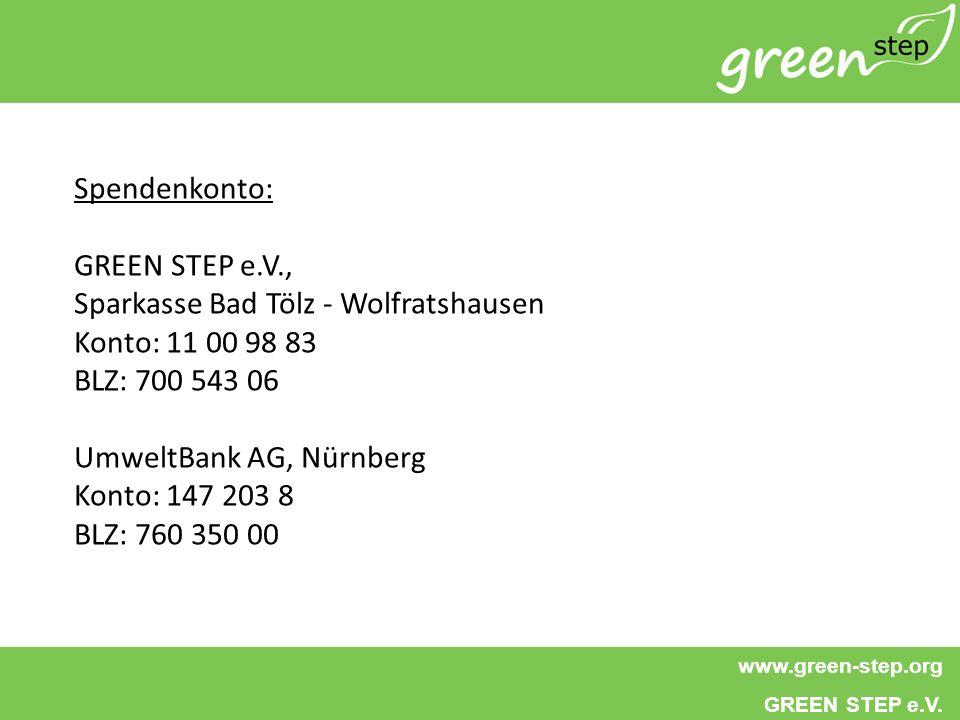 Spendenkonto: GREEN STEP e.V., Sparkasse Bad Tölz - Wolfratshausen. Konto: 11 00 98 83. BLZ: 700 543 06.