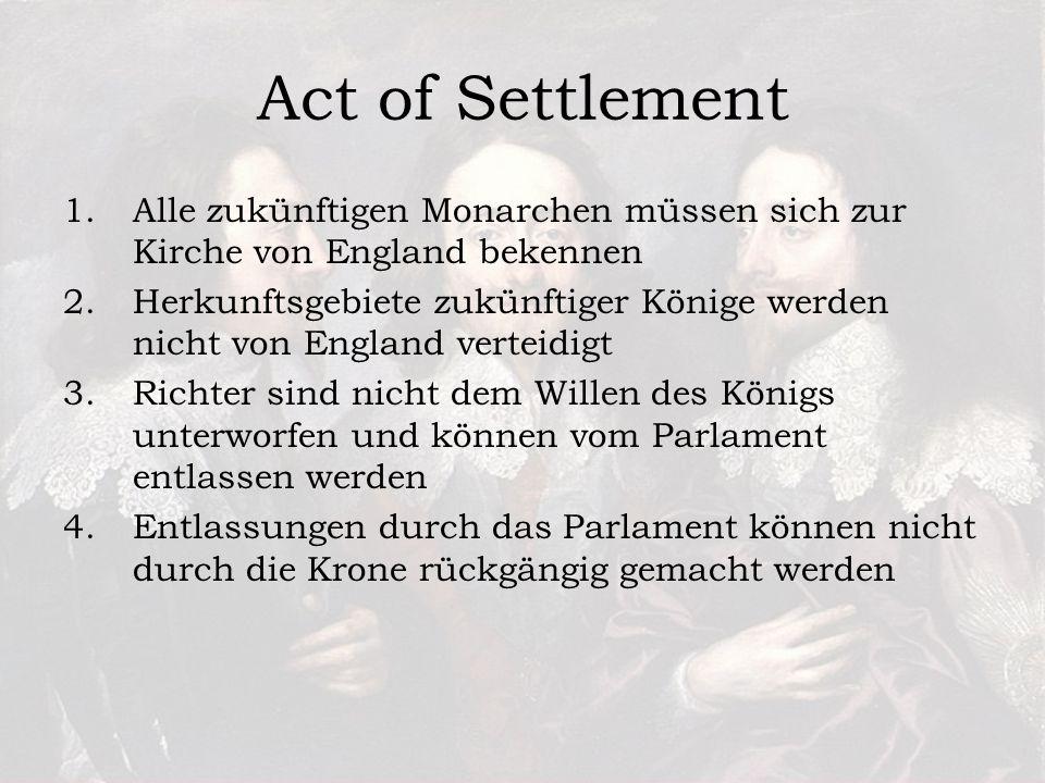 Act of Settlement Alle zukünftigen Monarchen müssen sich zur Kirche von England bekennen.
