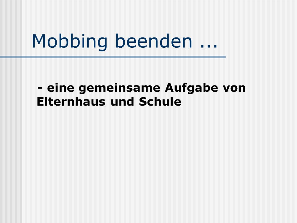 Mobbing beenden ... - eine gemeinsame Aufgabe von Elternhaus und Schule