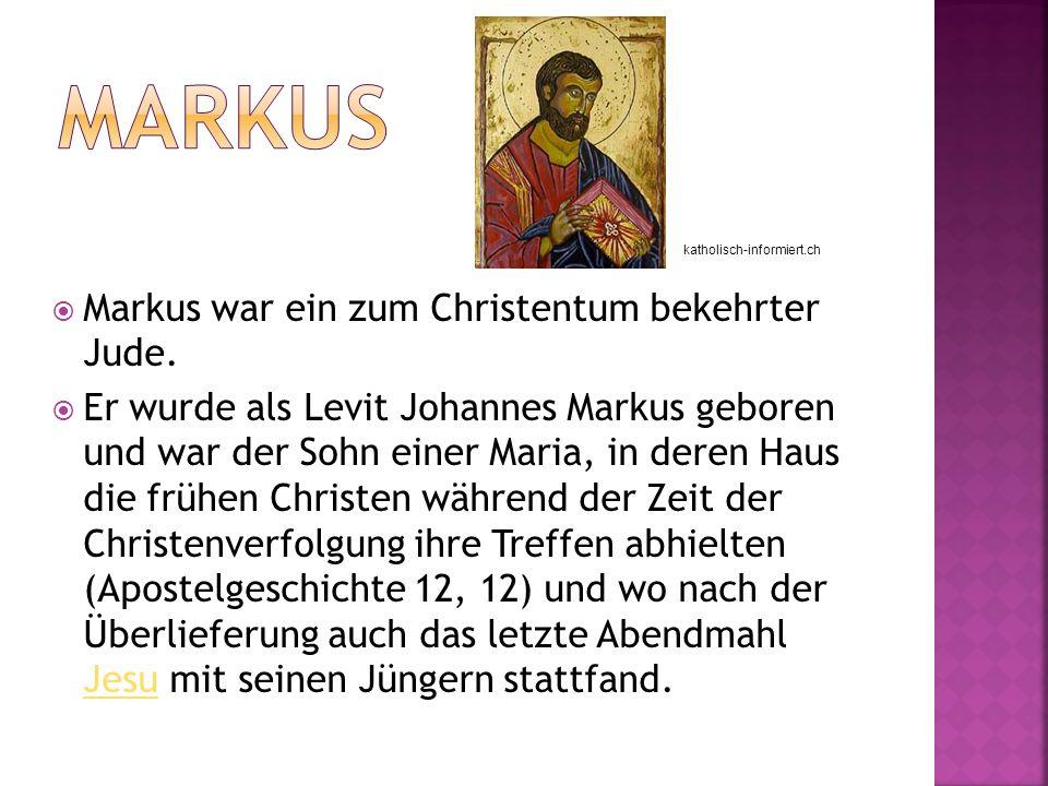 Markus Markus war ein zum Christentum bekehrter Jude.