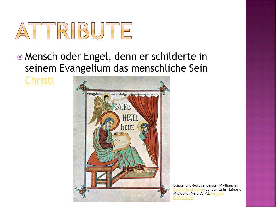 Attribute Mensch oder Engel, denn er schilderte in seinem Evangelium das menschliche Sein Christi.