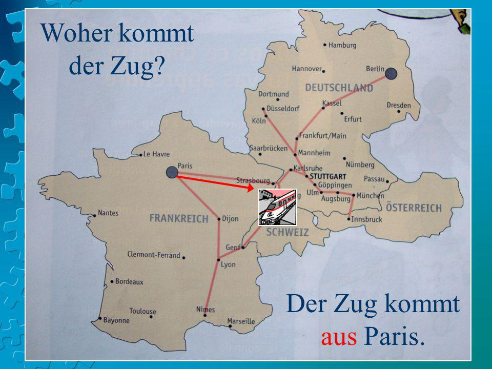 Woher kommt der Zug Der Zug kommt aus Paris.