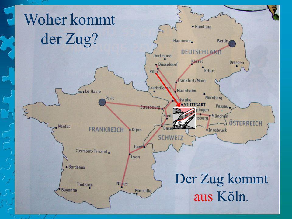 Woher kommt der Zug Der Zug kommt aus Köln.