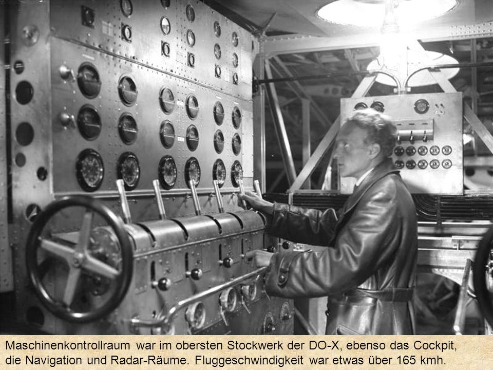 Maschinenkontrollraum war im obersten Stockwerk der DO-X, ebenso das Cockpit,