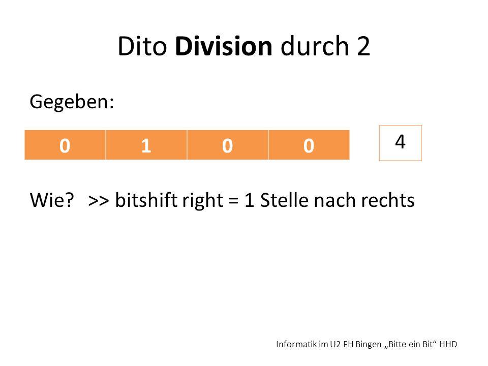 Dito Division durch 2 Gegeben: Wie. >> bitshift right = 1 Stelle nach rechts 4.