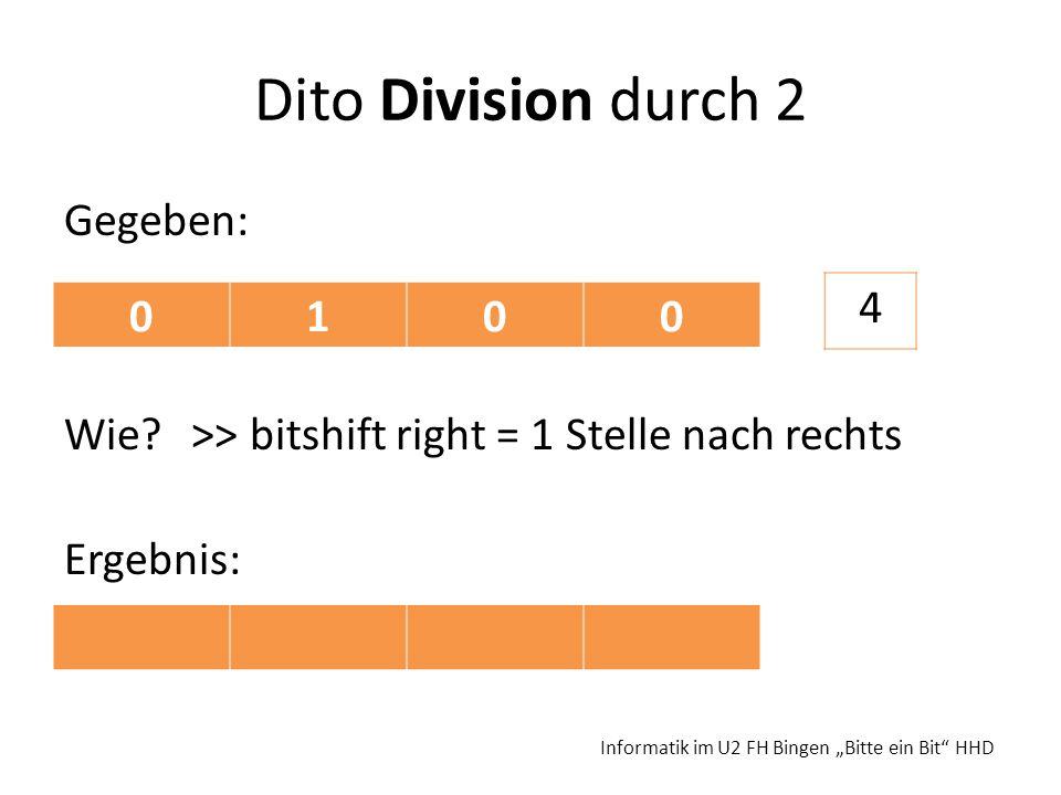 Dito Division durch 2 Gegeben: Wie. >> bitshift right = 1 Stelle nach rechts Ergebnis: 4.