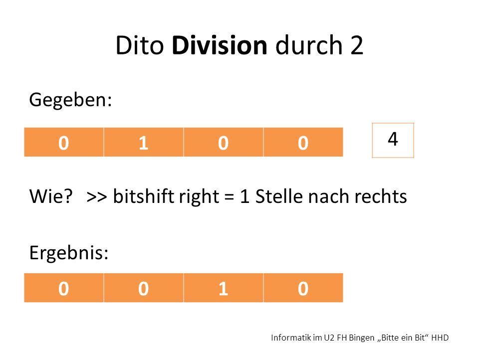 Dito Division durch 2Gegeben: Wie.>> bitshift right = 1 Stelle nach rechts Ergebnis: 4.