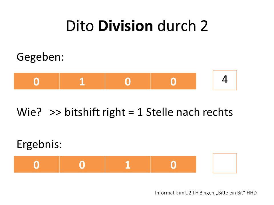 Dito Division durch 2 Gegeben: Wie >> bitshift right = 1 Stelle nach rechts Ergebnis: 4. 1. 1.