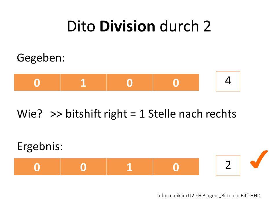 Dito Division durch 2 Gegeben: Wie >> bitshift right = 1 Stelle nach rechts Ergebnis: 4. 1. ✔ 2.