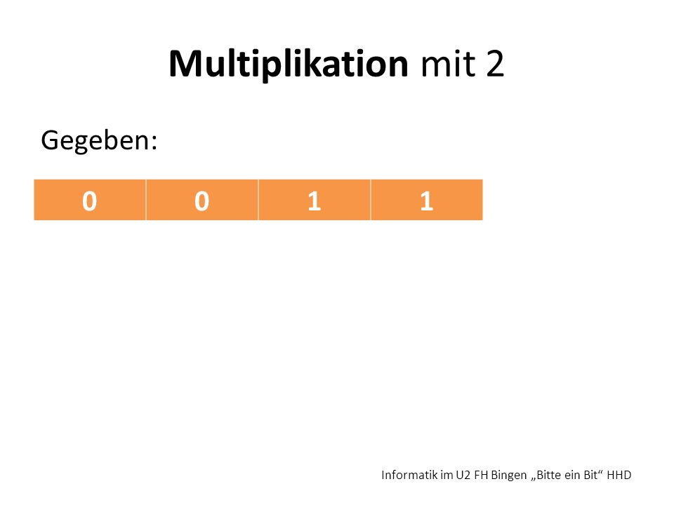 Multiplikation mit 2 1 Gegeben: