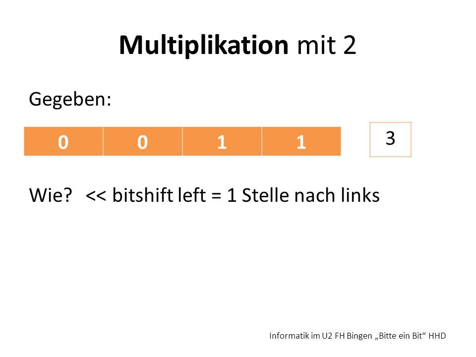 Multiplikation mit 2 Gegeben: Wie. << bitshift left = 1 Stelle nach links 3.