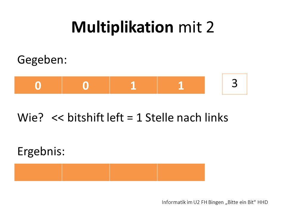 Multiplikation mit 2 Gegeben: Wie. << bitshift left = 1 Stelle nach links Ergebnis: 3.