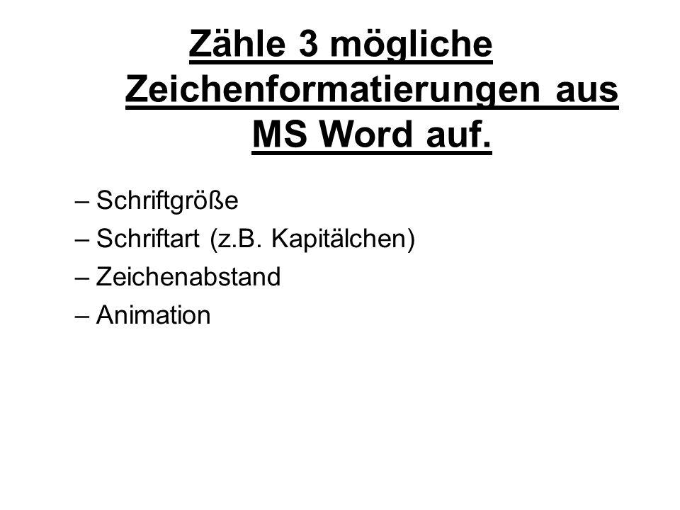 Zähle 3 mögliche Zeichenformatierungen aus MS Word auf.