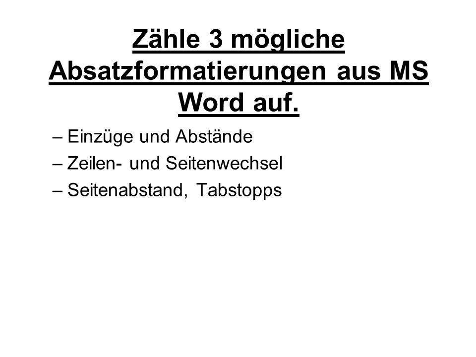 Zähle 3 mögliche Absatzformatierungen aus MS Word auf.