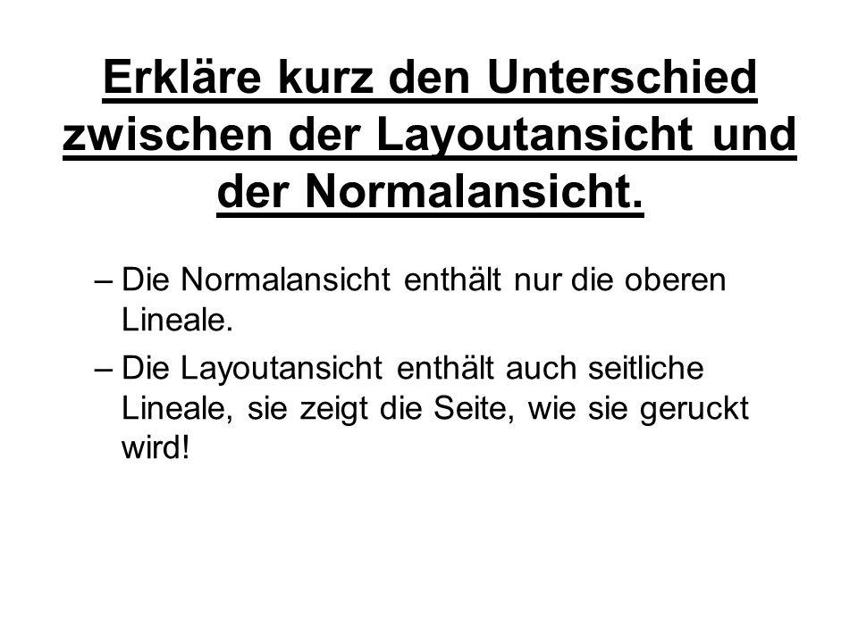 Erkläre kurz den Unterschied zwischen der Layoutansicht und der Normalansicht.